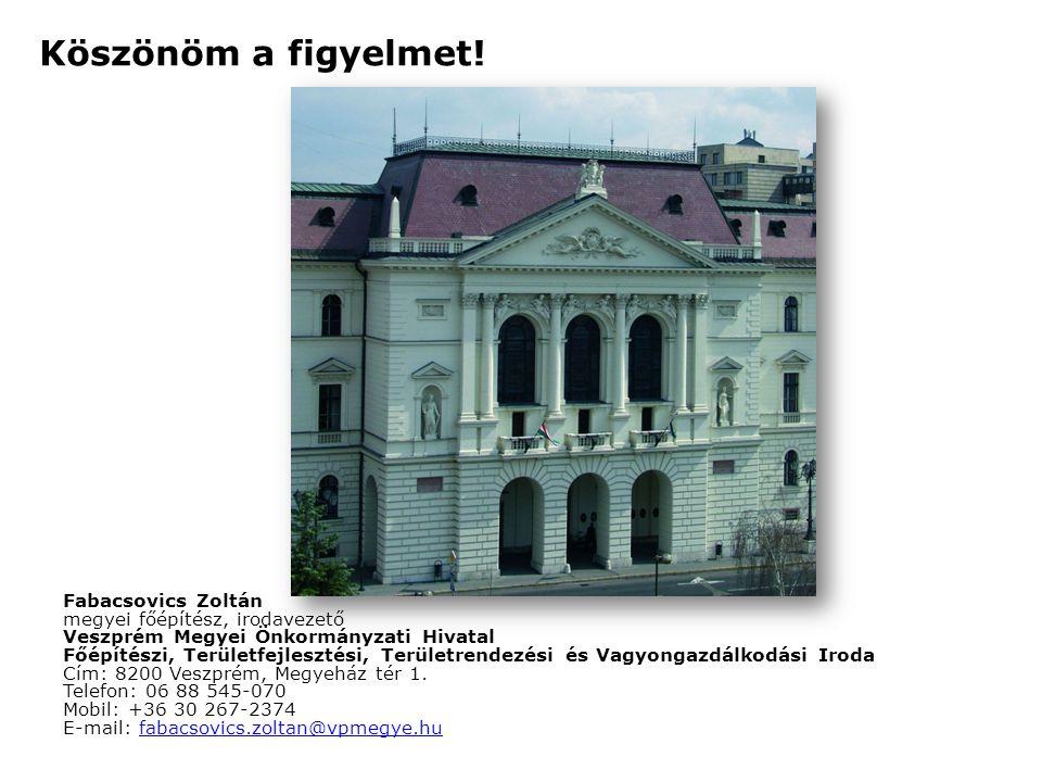 Köszönöm a figyelmet! Fabacsovics Zoltán megyei főépítész, irodavezető Veszprém Megyei Önkormányzati Hivatal Főépítészi, Területfejlesztési, Területre