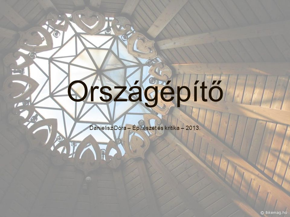 Országépítő Danielisz Dóra – Építészet és kritika – 2013.