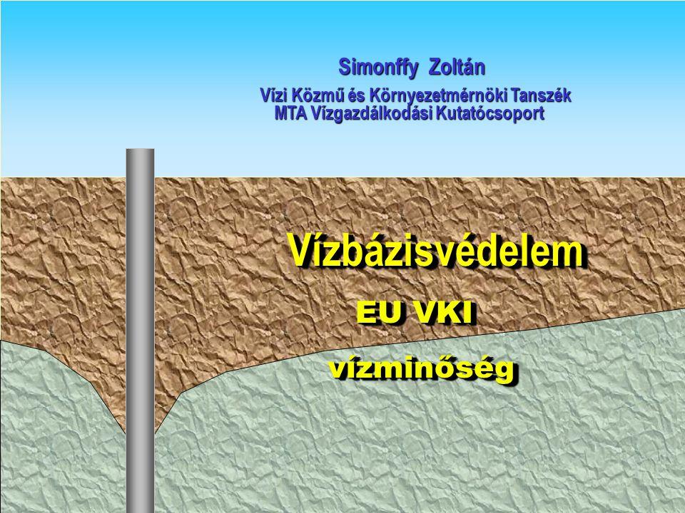 Vízbázisvédelem Vízbázisvédelem EU VKI vízminőség vízminőség Vízbázisvédelem Vízbázisvédelem EU VKI vízminőség vízminőség Simonffy Zoltán Simonffy Zol