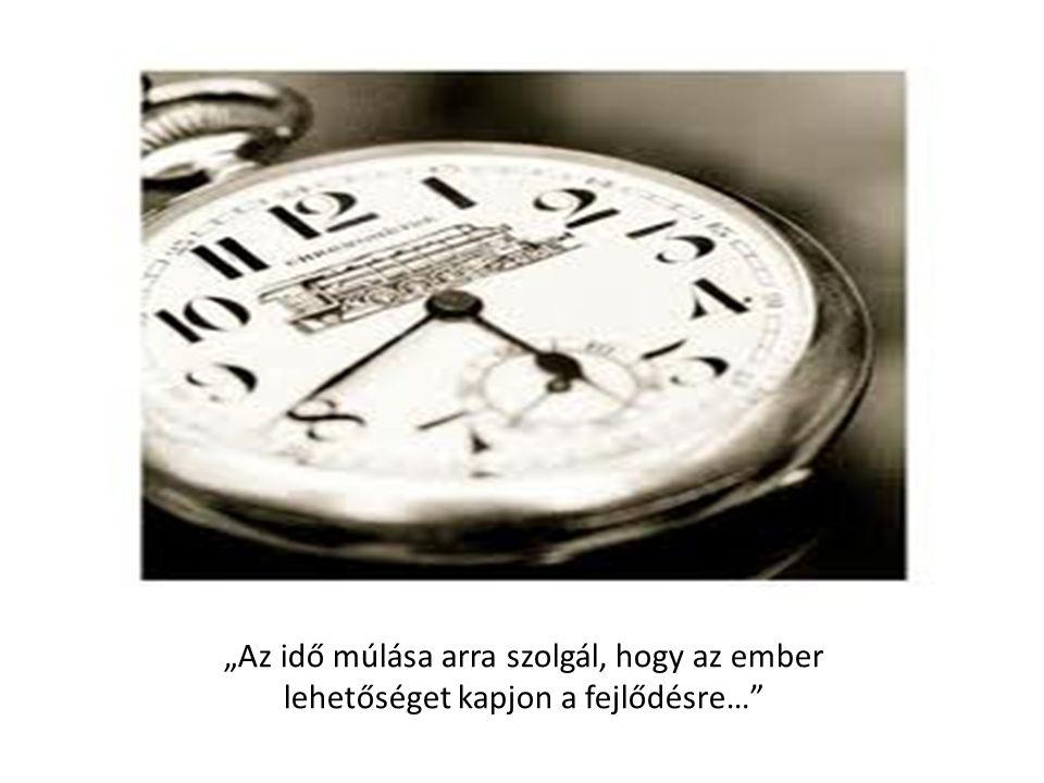 """""""Az idő múlása arra szolgál, hogy az ember lehetőséget kapjon a fejlődésre…"""""""
