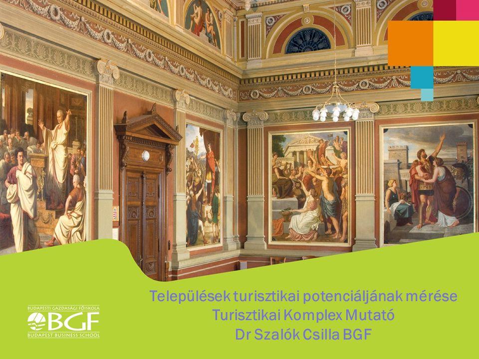Települések turisztikai potenciáljának mérése Turisztikai Komplex Mutató Dr Szalók Csilla BGF