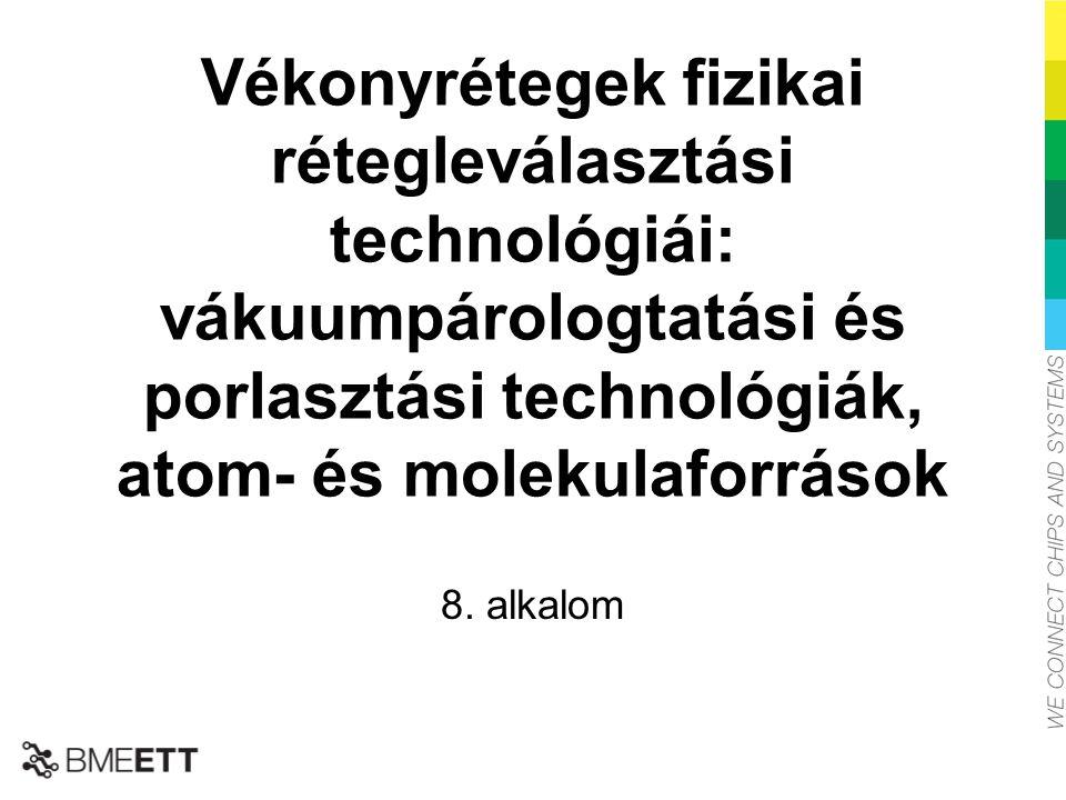 Vékonyrétegek fizikai rétegleválasztási technológiái: vákuumpárologtatási és porlasztási technológiák, atom- és molekulaforrások 8. alkalom A BME-ETT