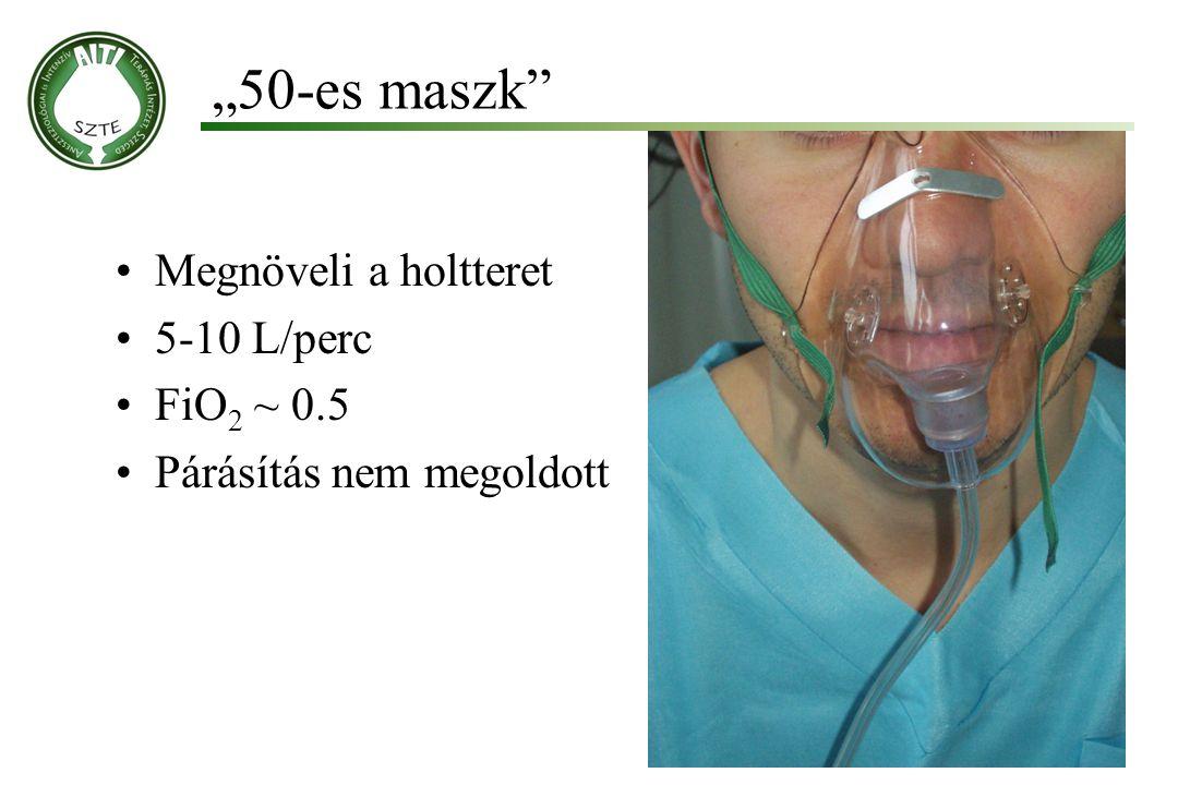 """""""50-es maszk"""" Molnár '99 Megnöveli a holtteret 5-10 L/perc FiO 2 ~ 0.5 Párásítás nem megoldott"""