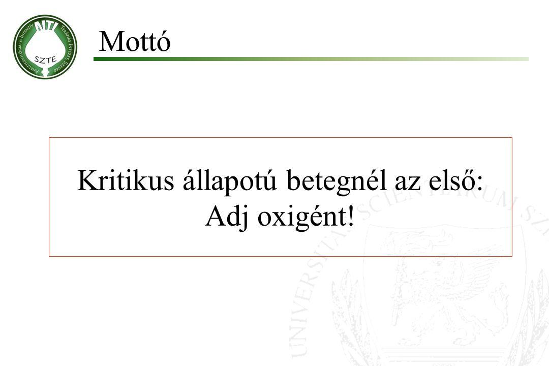 Mottó Kritikus állapotú betegnél az első: Adj oxigént!