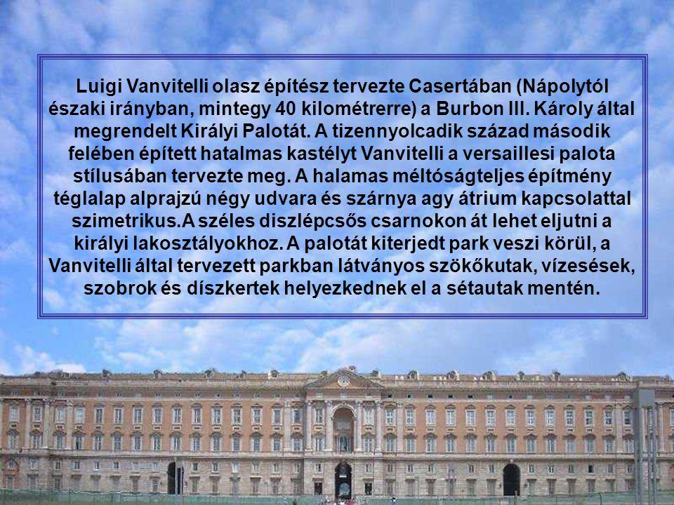 Luigi Vanvitelli olasz építész tervezte Casertában (Nápolytól északi irányban, mintegy 40 kilométrerre) a Burbon III.