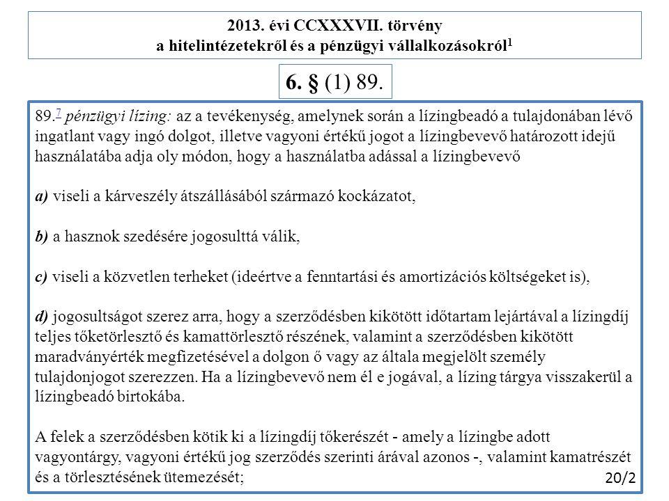 89. 7 pénzügyi lízing: az a tevékenység, amelynek során a lízingbeadó a tulajdonában lévő ingatlant vagy ingó dolgot, illetve vagyoni értékű jogot a l