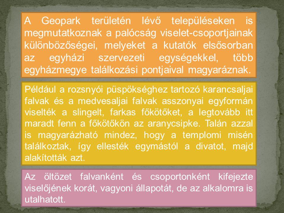 A Geopark területén lévő településeken is megmutatkoznak a palócság viselet-csoportjainak különbözőségei, melyeket a kutatók elsősorban az egyházi szervezeti egységekkel, több egyházmegye találkozási pontjaival magyaráznak.
