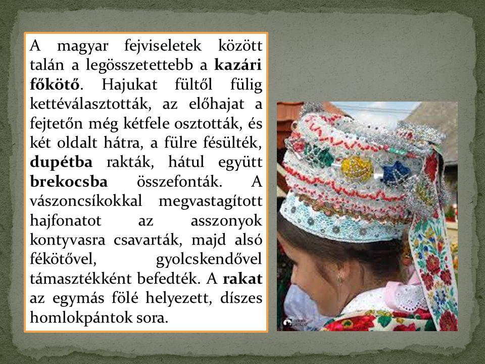 A magyar fejviseletek között talán a legösszetettebb a kazári főkötő. Hajukat fültől fülig kettéválasztották, az előhajat a fejtetőn még kétfele oszto