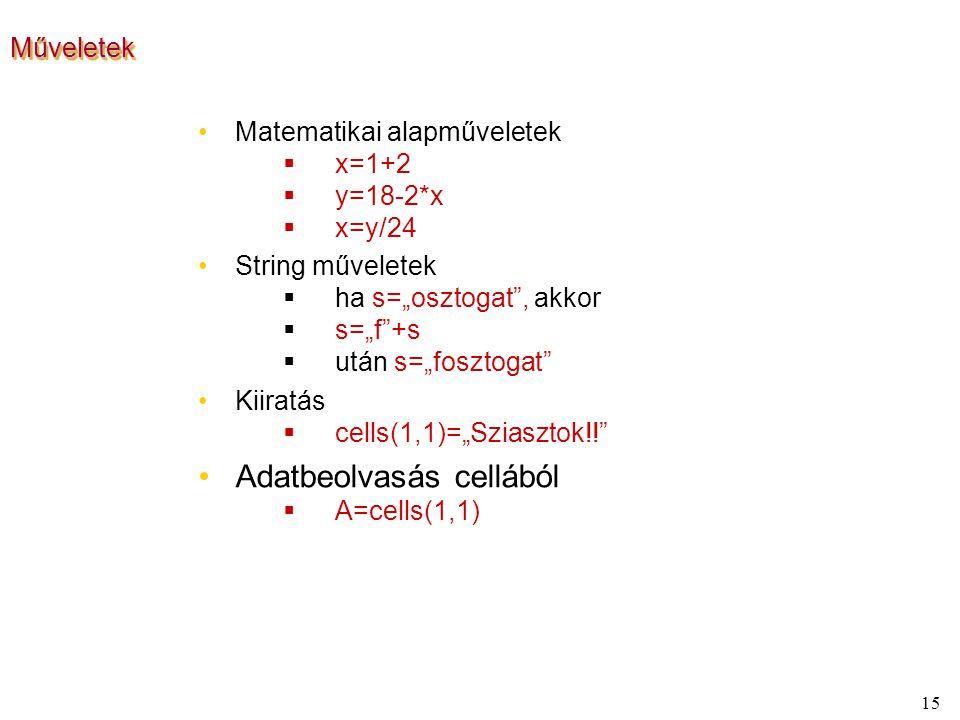 """15 MűveletekMűveletek Matematikai alapműveletek  x=1+2  y=18-2*x  x=y/24 String műveletek  ha s=""""osztogat , akkor  s=""""f +s  után s=""""fosztogat Kiiratás  cells(1,1)=""""Sziasztok!! Adatbeolvasás cellából  A=cells(1,1)"""