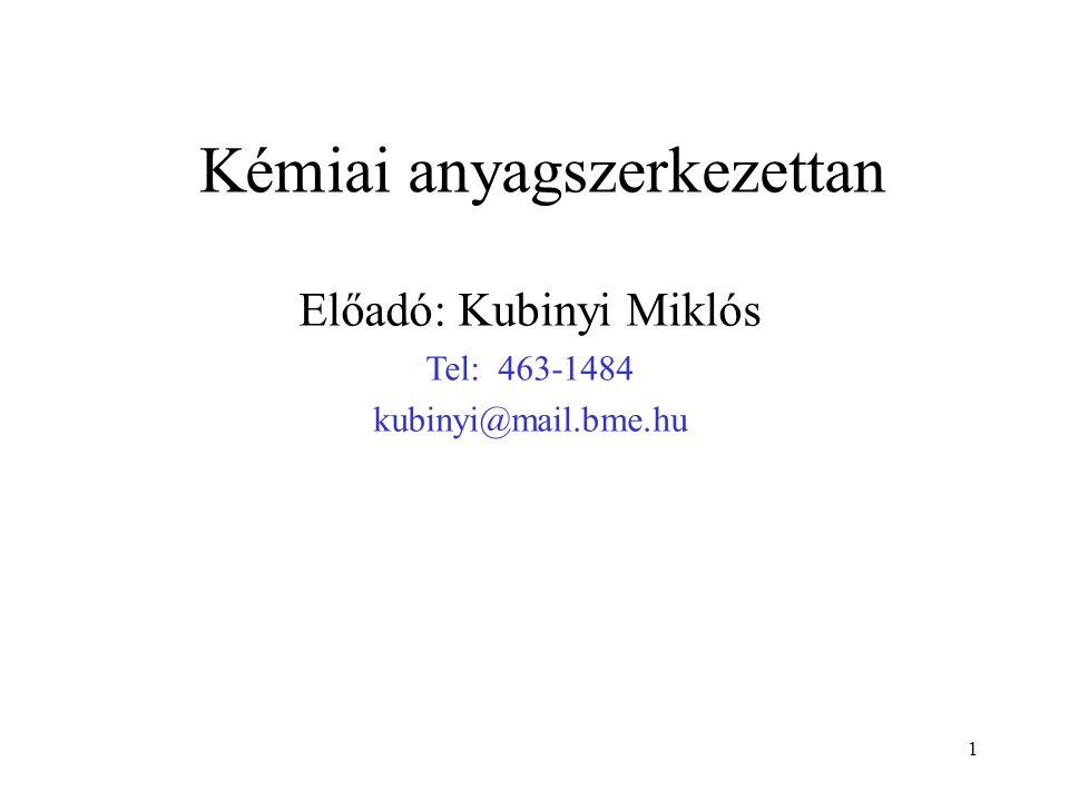 Kémiai anyagszerkezettan 1 Előadó: Kubinyi Miklós Tel: 463-1484 kubinyi@mail.bme.hu
