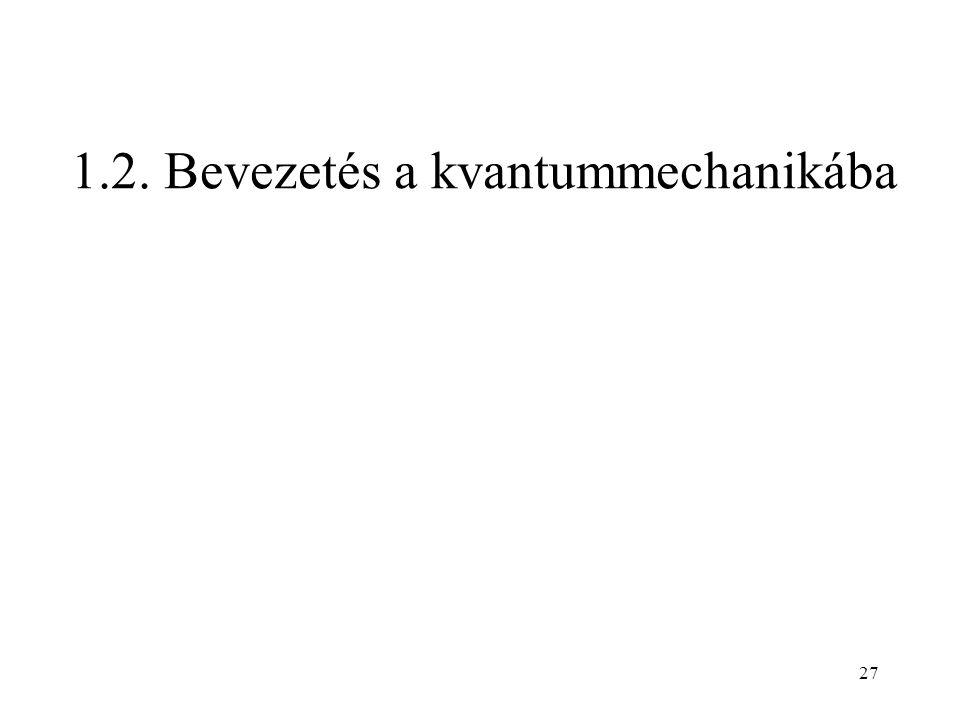 1.2. Bevezetés a kvantummechanikába 27