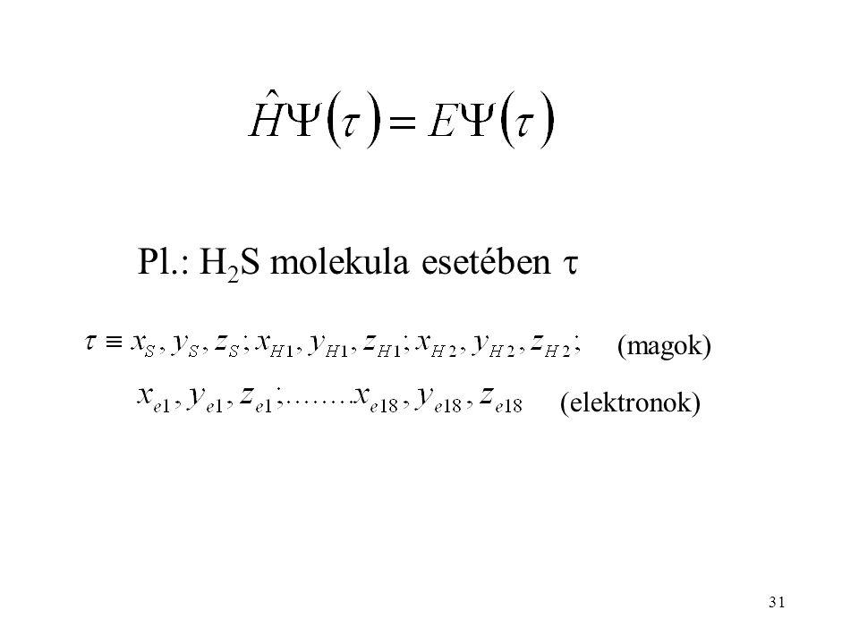 Pl.: H 2 S molekula esetében  (magok) (elektronok) 31