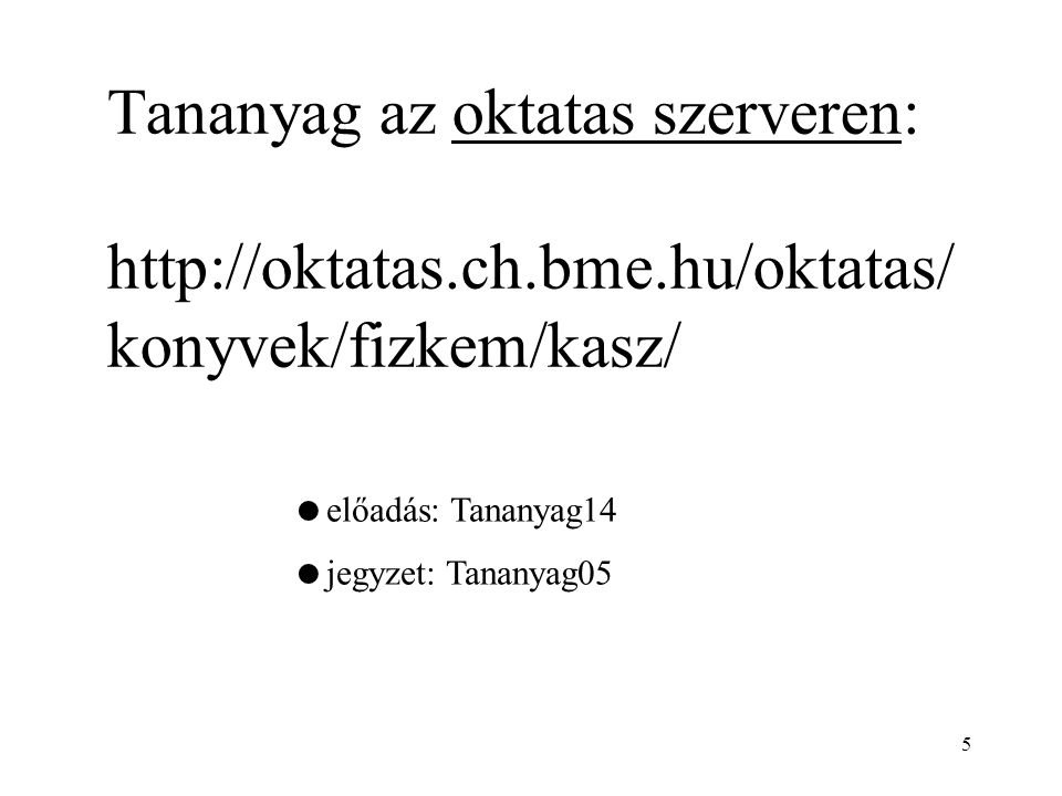 Tananyag az oktatas szerveren: http://oktatas.ch.bme.hu/oktatas/ konyvek/fizkem/kasz/ 5  előadás: Tananyag14  jegyzet: Tananyag05