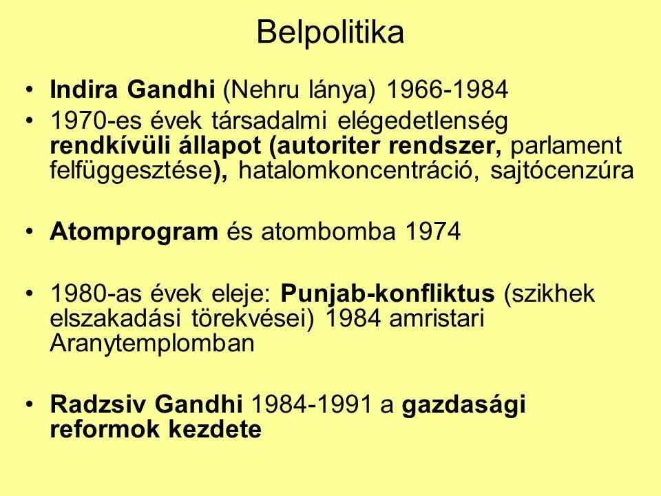 Belpolitika Indira Gandhi (Nehru lánya) 1966-1984 1970-es évek társadalmi elégedetlenség rendkívüli állapot (autoriter rendszer, parlament felfüggeszt