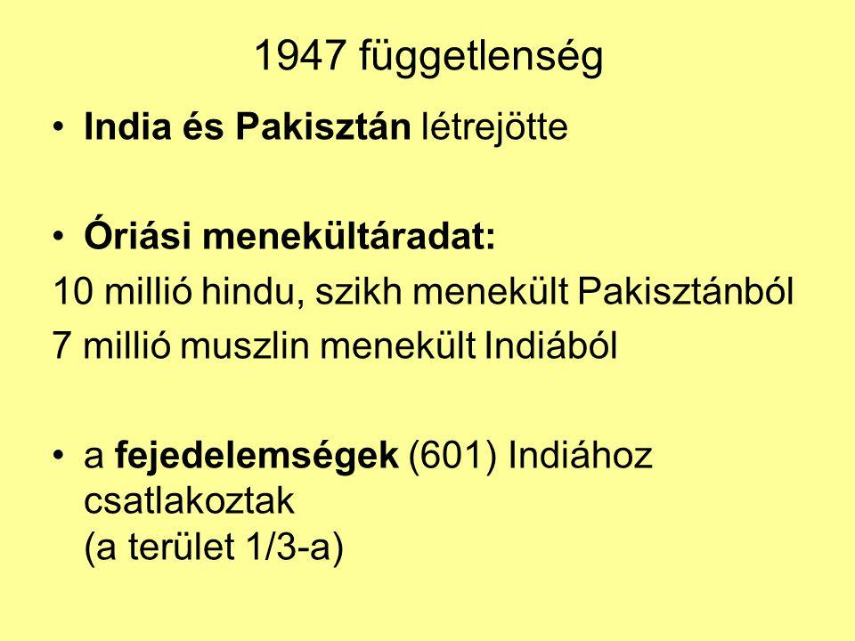 1947 függetlenség India és Pakisztán létrejötte Óriási menekültáradat: 10 millió hindu, szikh menekült Pakisztánból 7 millió muszlin menekült Indiából