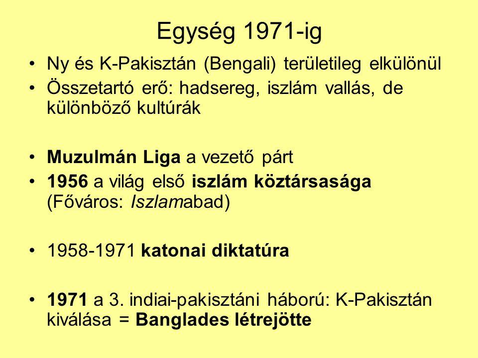 Egység 1971-ig Ny és K-Pakisztán (Bengali) területileg elkülönül Összetartó erő: hadsereg, iszlám vallás, de különböző kultúrák Muzulmán Liga a vezető