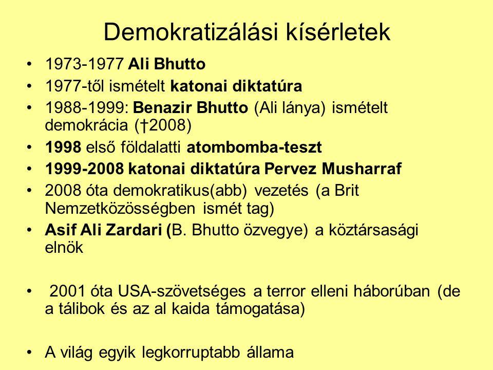 Demokratizálási kísérletek 1973-1977 Ali Bhutto 1977-től ismételt katonai diktatúra 1988-1999: Benazir Bhutto (Ali lánya) ismételt demokrácia (†2008)