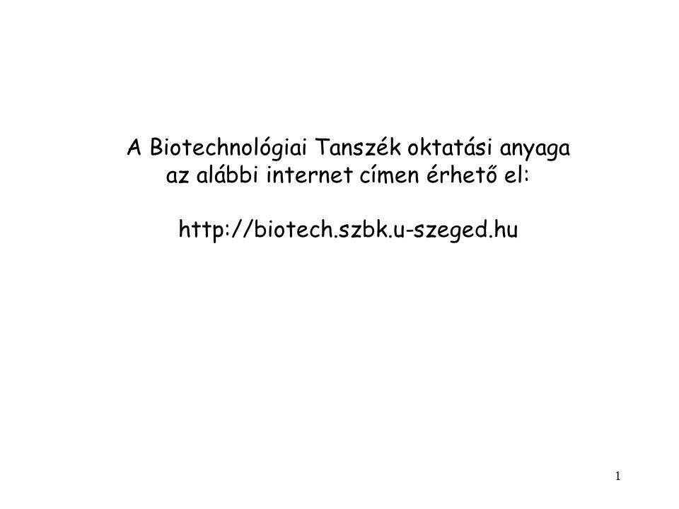 1 A Biotechnológiai Tanszék oktatási anyaga az alábbi internet címen érhető el: http://biotech.szbk.u-szeged.hu