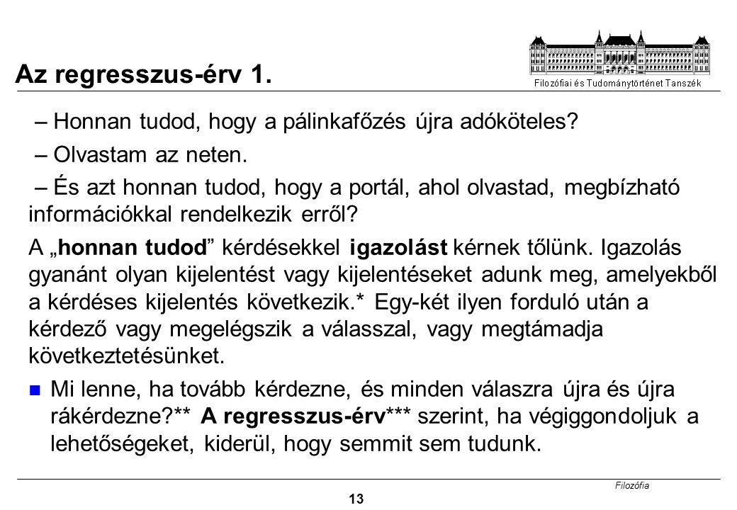 Filozófia 13 – Honnan tudod, hogy a pálinkafőzés újra adóköteles? – Olvastam az neten. – És azt honnan tudod, hogy a portál, ahol olvastad, megbízható
