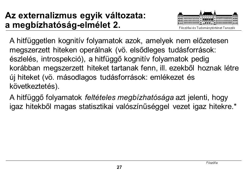 Filozófia 27 A hitfüggetlen kognitív folyamatok azok, amelyek nem előzetesen megszerzett hiteken operálnak (vö. elsődleges tudásforrások: észlelés, in