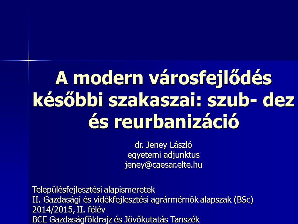 A modern városfejlődés későbbi szakaszai: szub- dez és reurbanizáció Településfejlesztési alapismeretek II. Gazdasági és vidékfejlesztési agrármérnök