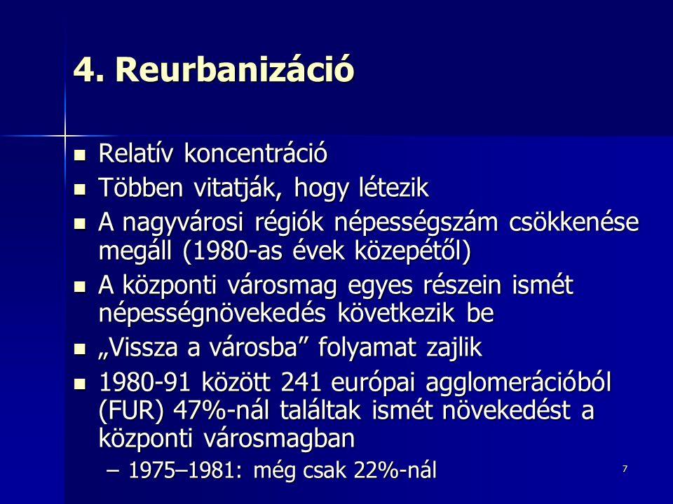 7 4. Reurbanizáció Relatív koncentráció Relatív koncentráció Többen vitatják, hogy létezik Többen vitatják, hogy létezik A nagyvárosi régiók népességs