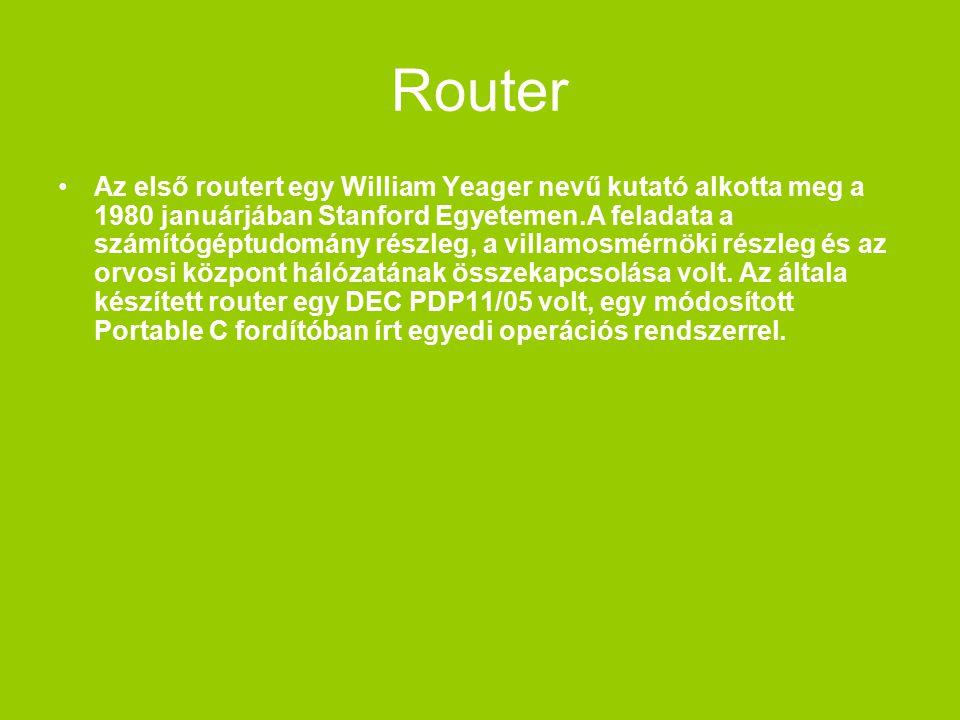 Router Az első routert egy William Yeager nevű kutató alkotta meg a 1980 januárjában Stanford Egyetemen.A feladata a számítógéptudomány részleg, a villamosmérnöki részleg és az orvosi központ hálózatának összekapcsolása volt.