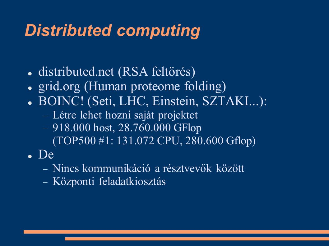 Distributed computing distributed.net (RSA feltörés) grid.org (Human proteome folding) BOINC.