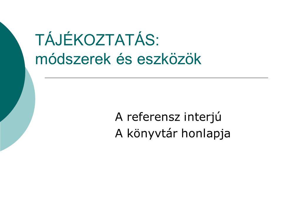 TÁJÉKOZTATÁS: módszerek és eszközök A referensz interjú A könyvtár honlapja