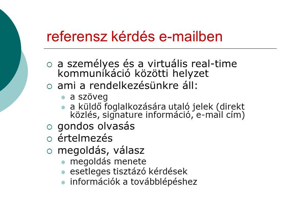 referensz kérdés e-mailben  a személyes és a virtuális real-time kommunikáció közötti helyzet  ami a rendelkezésünkre áll: a szöveg a küldő foglalko