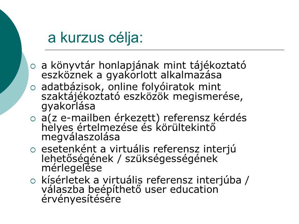 a kurzus célja:  a könyvtár honlapjának mint tájékoztató eszköznek a gyakorlott alkalmazása  adatbázisok, online folyóiratok mint szaktájékoztató es