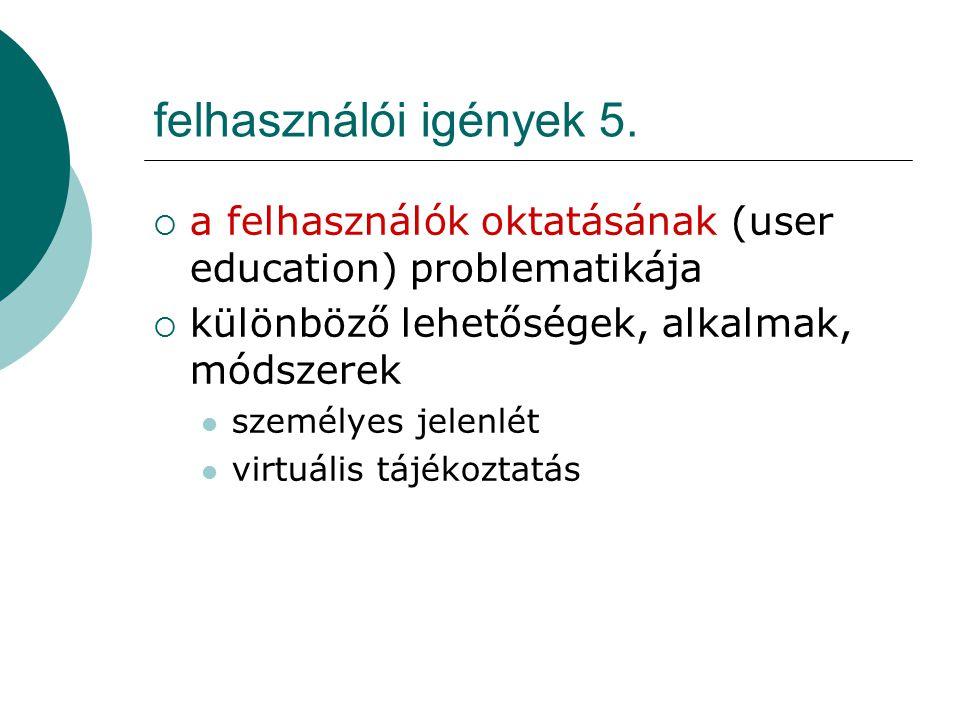 felhasználói igények 5.  a felhasználók oktatásának (user education) problematikája  különböző lehetőségek, alkalmak, módszerek személyes jelenlét v