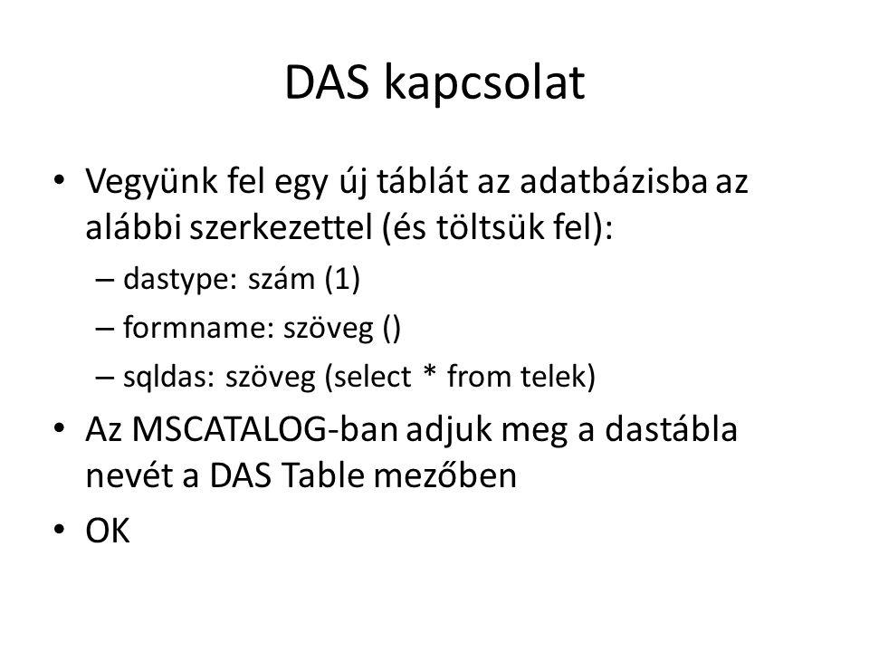 DAS kapcsolat Vegyünk fel egy új táblát az adatbázisba az alábbi szerkezettel (és töltsük fel): – dastype: szám (1) – formname: szöveg () – sqldas: sz