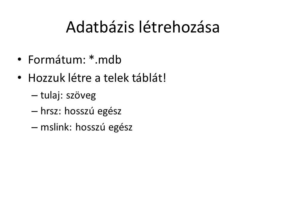 Adatbázis létrehozása Formátum: *.mdb Hozzuk létre a telek táblát! – tulaj: szöveg – hrsz: hosszú egész – mslink: hosszú egész