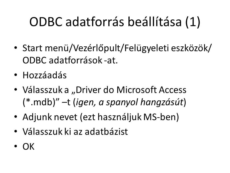 """ODBC adatforrás beállítása (1) Start menü/Vezérlőpult/Felügyeleti eszközök/ ODBC adatforrások -at. Hozzáadás Válasszuk a """"Driver do Microsoft Access ("""