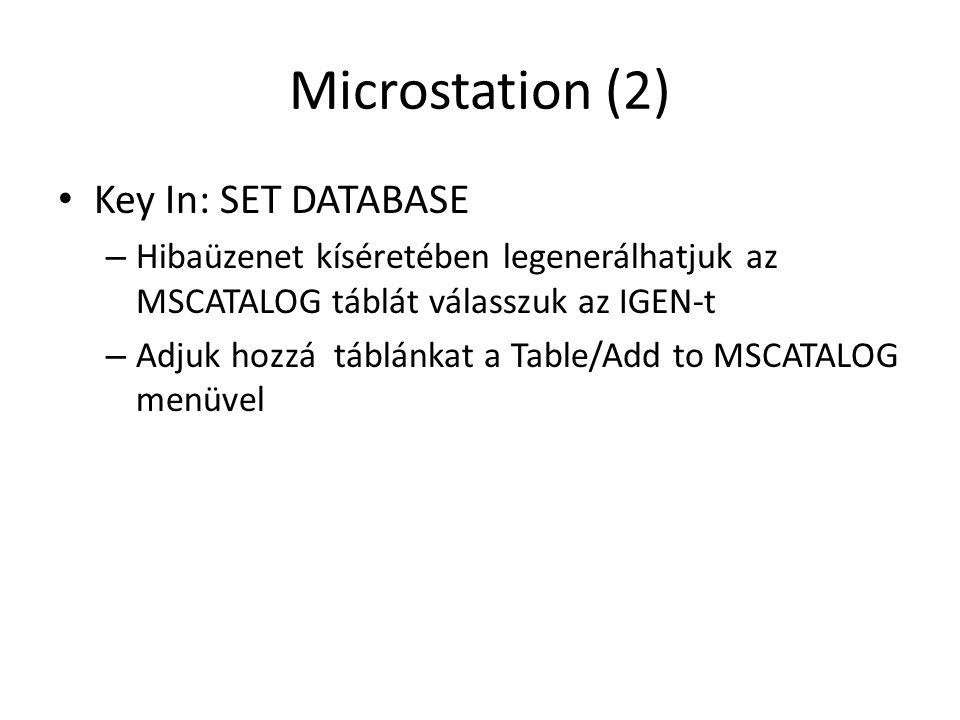 Microstation (2) Key In: SET DATABASE – Hibaüzenet kíséretében legenerálhatjuk az MSCATALOG táblát válasszuk az IGEN-t – Adjuk hozzá táblánkat a Table