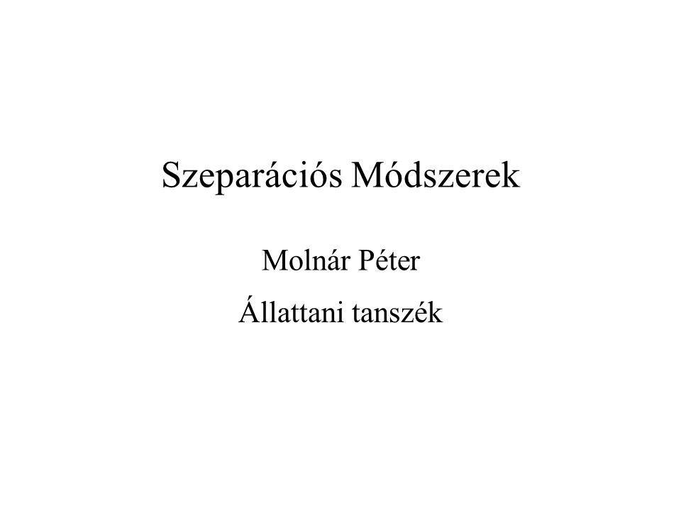 Szeparációs Módszerek Molnár Péter Állattani tanszék