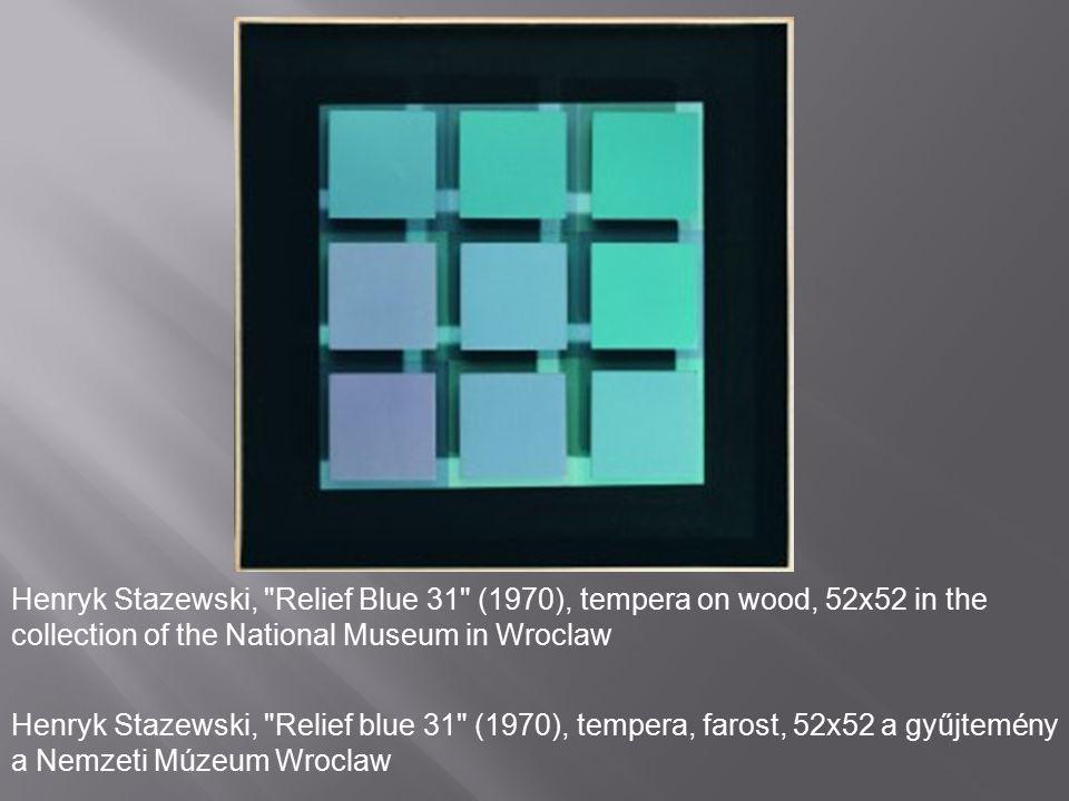 Henryk Stazewski, Relief blue 31 (1970), tempera, farost, 52x52 a gyűjtemény a Nemzeti Múzeum Wroclaw Henryk Stazewski, Relief Blue 31 (1970), tempera on wood, 52x52 in the collection of the National Museum in Wroclaw