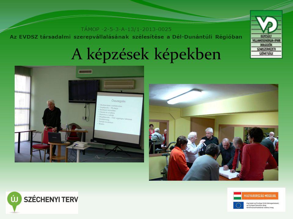 A képzések képekben TÁMOP -2-5-3-A-13/1-2013-0025 Az EVDSZ társadalmi szerepvállalásának szélesítése a Dél-Dunántúli Régióban