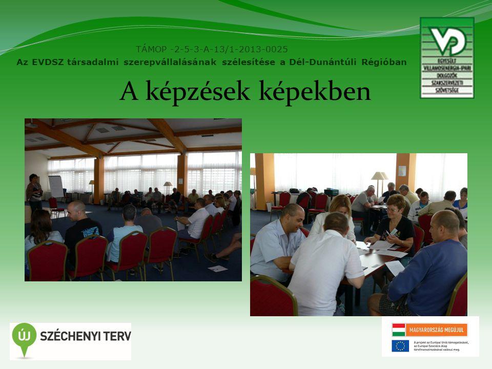 TÁMOP -2-5-3-A-13/1-2013-0025 Az EVDSZ társadalmi szerepvállalásának szélesítése a Dél-Dunántúli Régióban A képzések képekben