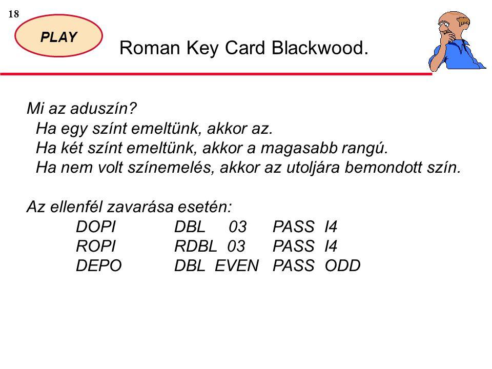 18 PLAY Roman Key Card Blackwood. Mi az aduszín. Ha egy színt emeltünk, akkor az.