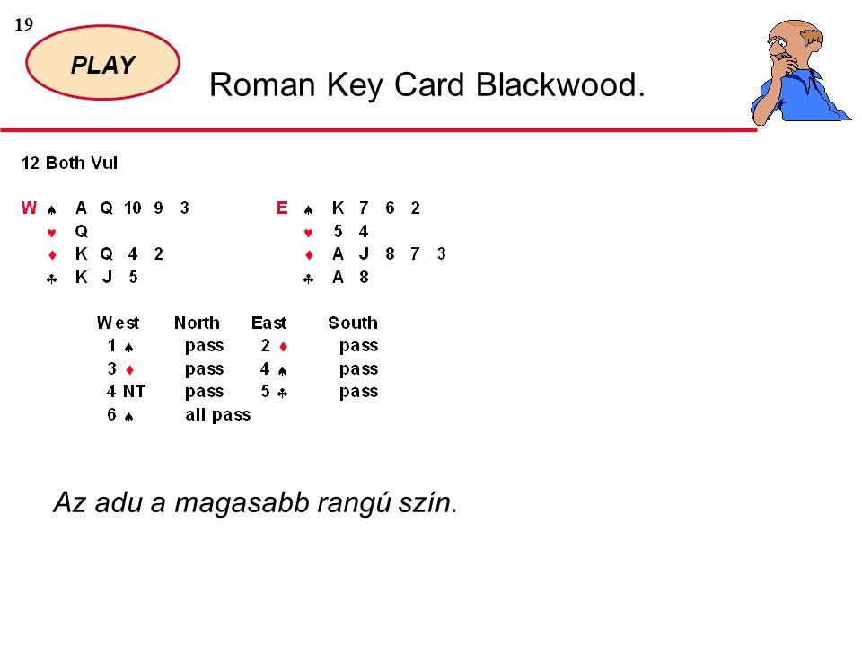 19 PLAY Roman Key Card Blackwood. Az adu a magasabb rangú szín.