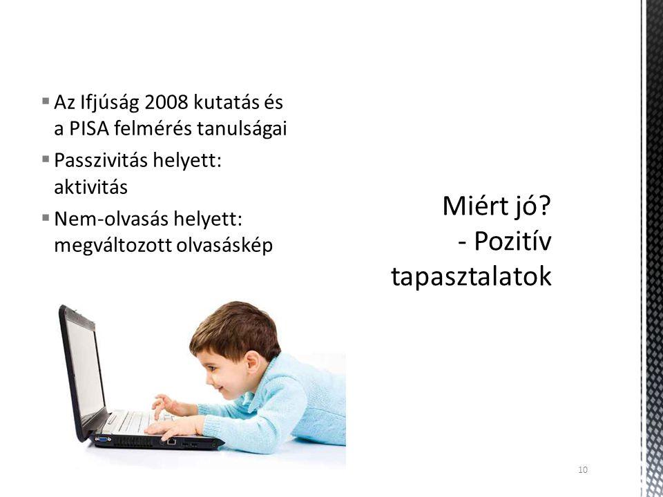  Az Ifjúság 2008 kutatás és a PISA felmérés tanulságai  Passzivitás helyett: aktivitás  Nem-olvasás helyett: megváltozott olvasáskép 10
