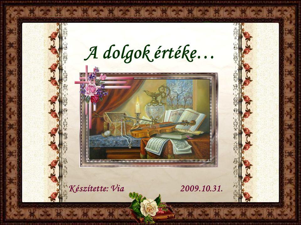 A dolgok értéke… Készítette: Via2009.10.31.