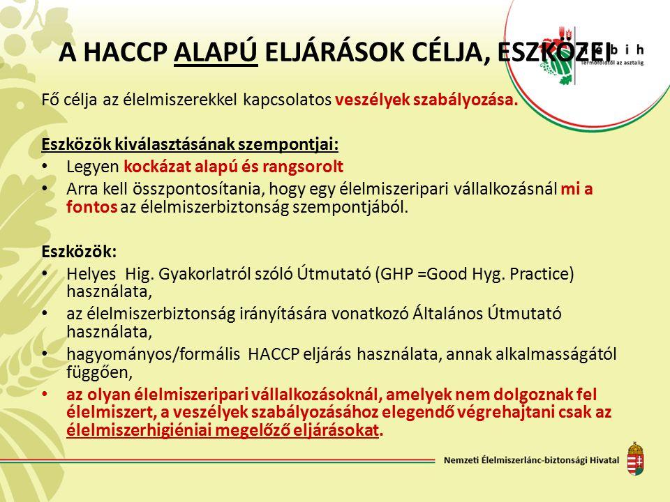 A HACCP ALAPÚ ELJÁRÁSOK CÉLJA, ESZKÖZEI Fő célja az élelmiszerekkel kapcsolatos veszélyek szabályozása. Eszközök kiválasztásának szempontjai: Legyen k