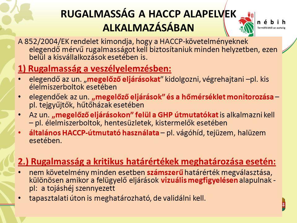 RUGALMASSÁG A HACCP ALAPELVEK ALKALMAZÁSÁBAN A 852/2004/EK rendelet kimondja, hogy a HACCP-követelményeknek elegendő mérvű rugalmasságot kell biztosít