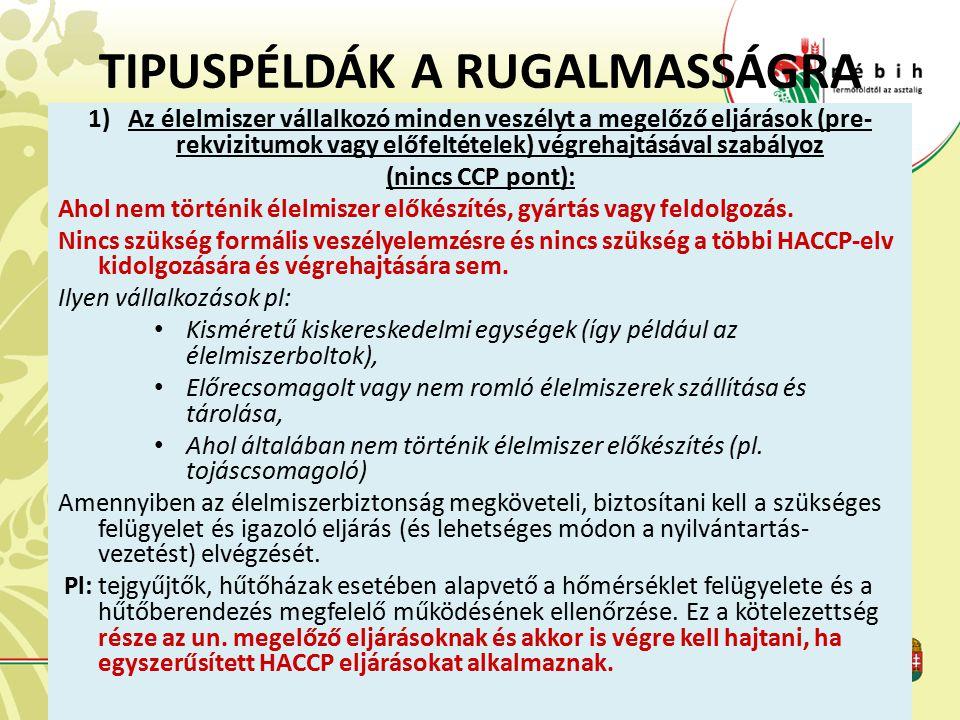 TIPUSPÉLDÁK A RUGALMASSÁGRA 1)Az élelmiszer vállalkozó minden veszélyt a megelőző eljárások (pre- rekvizitumok vagy előfeltételek) végrehajtásával sza