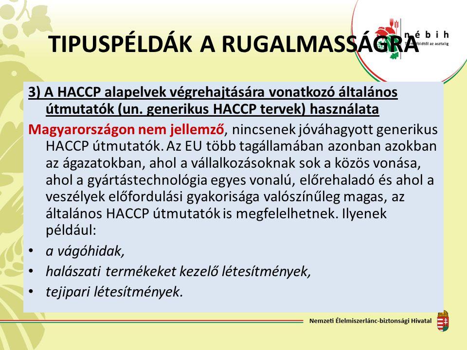 TIPUSPÉLDÁK A RUGALMASSÁGRA 3) A HACCP alapelvek végrehajtására vonatkozó általános útmutatók (un. generikus HACCP tervek) használata Magyarországon n