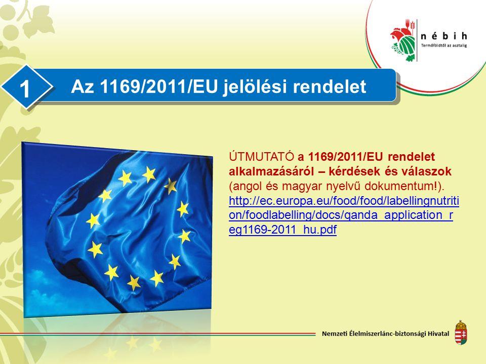Az 1169/2011/EU jelölési rendelet 1 ÚTMUTATÓ a 1169/2011/EU rendelet alkalmazásáról – kérdések és válaszok (angol és magyar nyelvű dokumentum!). http: