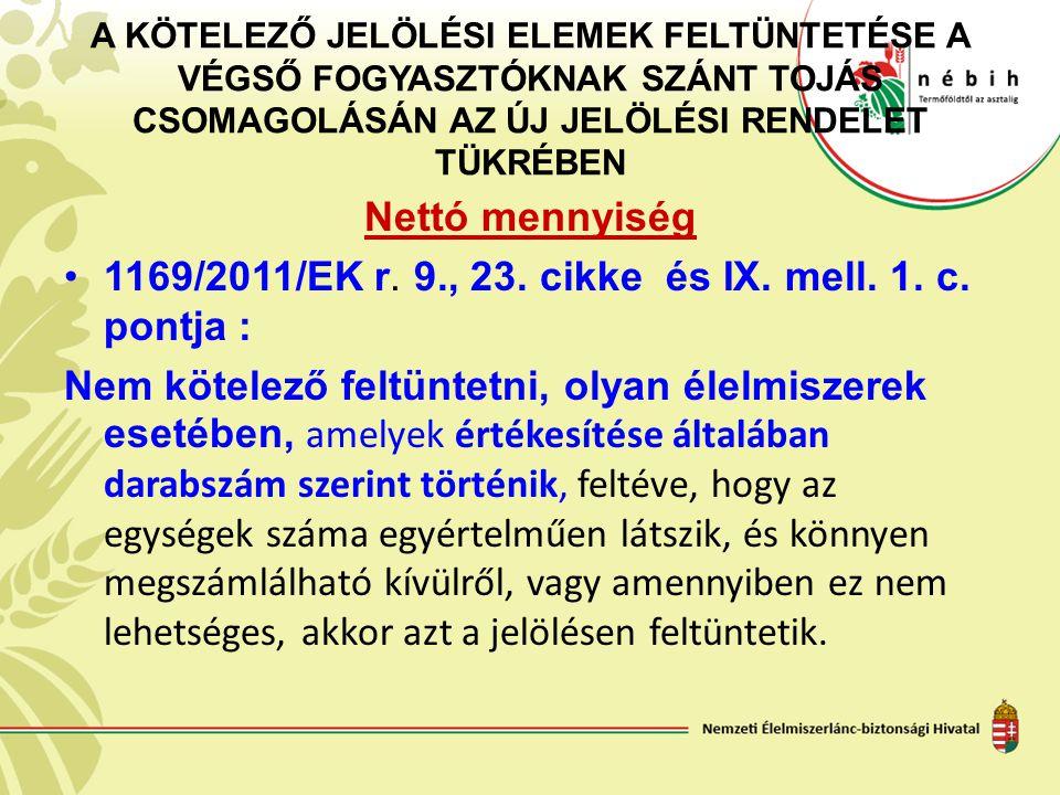 A KÖTELEZŐ JELÖLÉSI ELEMEK FELTÜNTETÉSE A VÉGSŐ FOGYASZTÓKNAK SZÁNT TOJÁS CSOMAGOLÁSÁN AZ ÚJ JELÖLÉSI RENDELET TÜKRÉBEN Nettó mennyiség 1169/2011/EK r